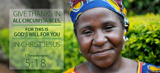 Give thanks in all circumstances, for this is God's will for you in Christ Jesus. 1 Thessalonians 5:8