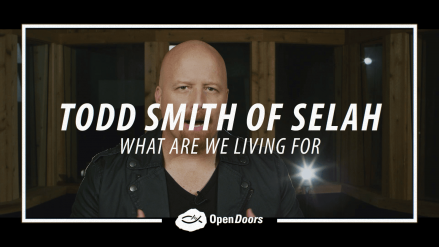 Todd Smith of Selah – What We Are Living For